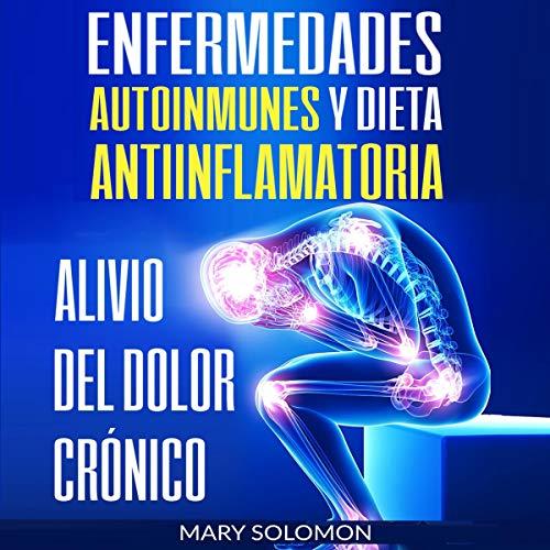 Enfermedades autoinmunes y dieta antiinflamatoria: Alivio del dolor crónico [Autoimmune Disease Anti-inflammatory Diet: Chronic Pain Relief] Titelbild