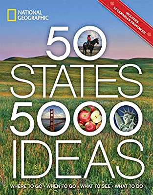 50 States, 5,000 Ideas: Where to Go, When to Go, What to See, What to Do by National Geographic