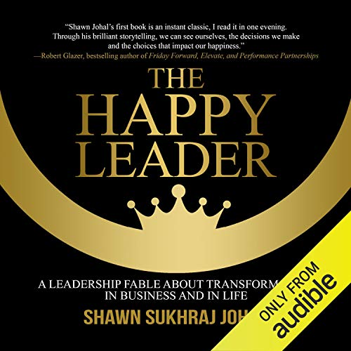 Download The Happy Leader: A Leadership Fable About Transformation in Business and in Life audio book