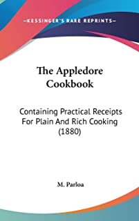 The Appledore Cookbook: Containing Practical Receipts For Plain And Rich Cooking (1880)