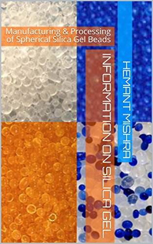 Information on Silica Gel: Manufacturing & Processing of Spherical Silica Gel Beads (English Edition)