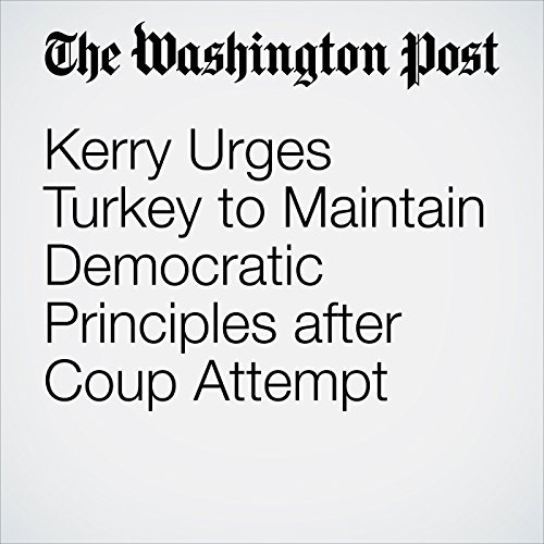 Kerry Urges Turkey to Maintain Democratic Principles after Coup Attempt cover art