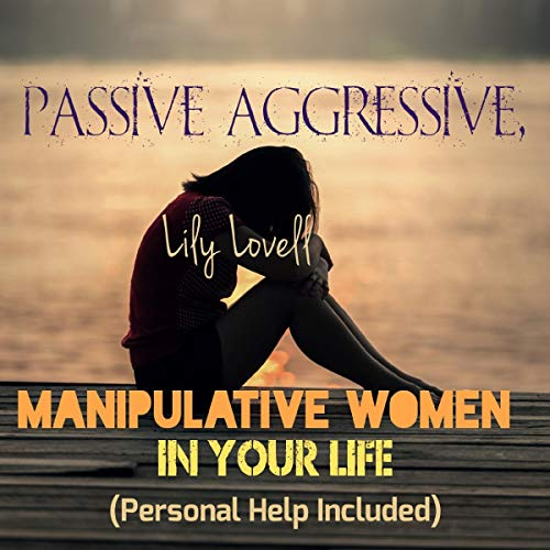 Passive Aggressive, Manipulative Women In Your Life (Personal Support Included) Titelbild