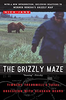 The Grizzly Maze: Timothy Treadwell's Fatal Obsession with Alaskan Bears by [Nick Jans]