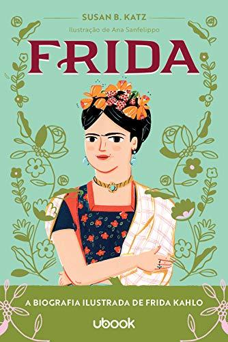 Frida. A Biografia Ilustrada de Frida Kahlo.