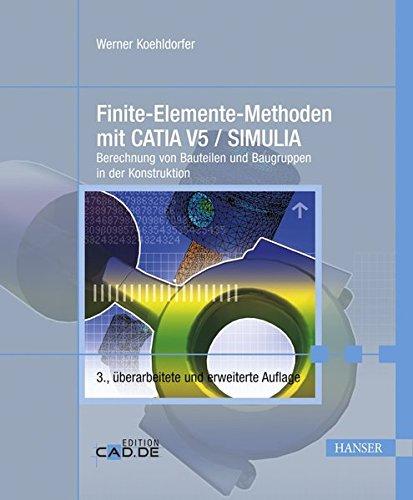 Finite-Elemente-Methoden mit CATIA V5 / SIMULIA: Berechnung von Bauteilen und Baugruppen in der Konstruktion
