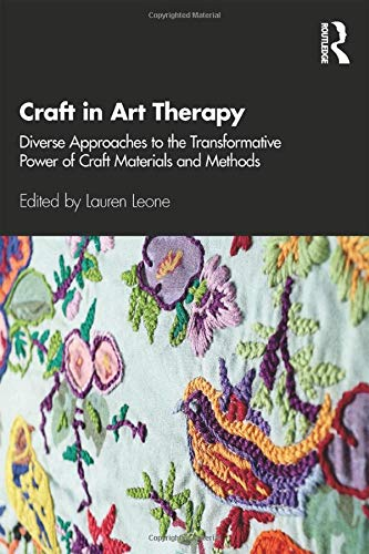 Compare Textbook Prices for Craft in Art Therapy: Diverse Approaches to the Transformative Power of Craft Materials and Methods 1 Edition ISBN 9780367343163 by Leone, Lauren