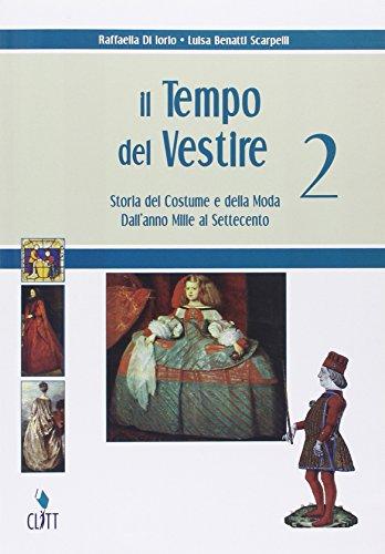 Il tempo del vestire. Storia del costume e della moda. Per gli Ist. professionali per l'industria e l'artigianato. Con espansione online (Vol. 2)