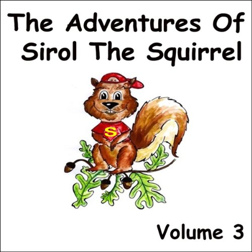 The Adventures of Sirol The Squirrel, Volume 3 audiobook cover art