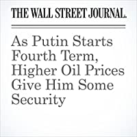 As Putin Starts Fourth Term, Higher Oil Prices Give Him Some Security's image