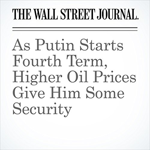 As Putin Starts Fourth Term, Higher Oil Prices Give Him Some Security copertina