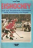 Eishockey. Lauf- und Stocktechnik, Körperspiel, Taktik, Ausrüstung und Regeln - Josef Capla