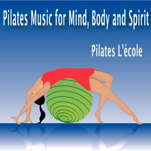 Pilates Music for Mind, Body and Spirit