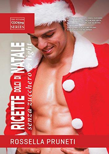 Ricette dolci di Natale light & senza zucchero (Fitness Cooking Laboratories Vol. 2)
