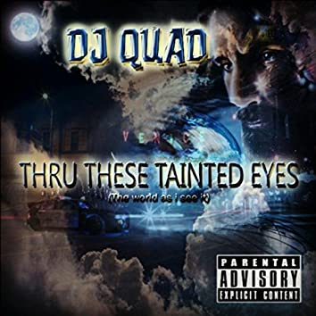 Thru These Tainted Eyes (The World As I See It)