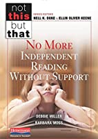 No More Independent Reading Without Support (Not This, but That)