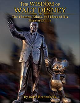 The Wisdom of Walt Disney: The Themes, Ethics, and Ideas of His Greatest Films by [David Breitenbeck]