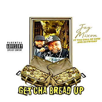 Get'cha Bread Up (feat. Tha Chill of CMW & AZ Fryday)