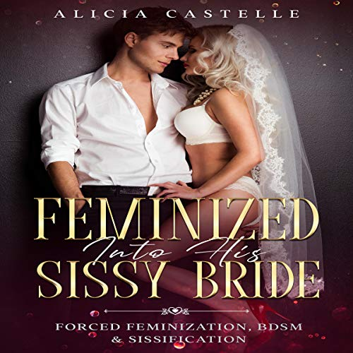Feminized into His Sissy Bride: Forced Feminization, BDSM & Sissification cover art