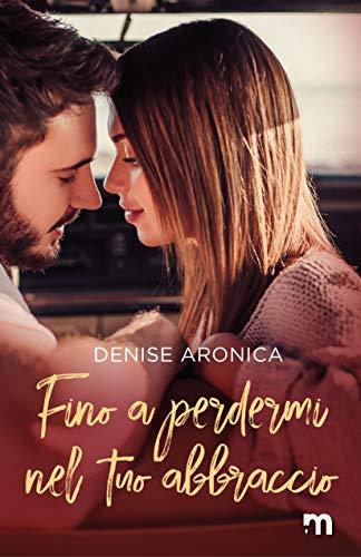 Fino a perdermi nel tuo abbraccio (Crisalide Series Vol. 2) di [Denise Aronica]