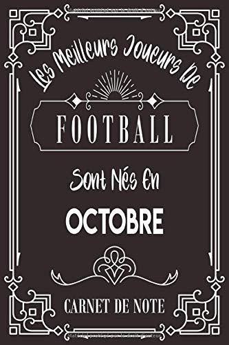 Les Meilleurs Joueurs De Football Sont Nés En Octobre: Carnet de note pour les joureurs de Football nés en Octobre cadeaux pour un ami, ... collègue, quelqu'un de la famille