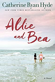 Allie and Bea: A Novel by [Catherine Ryan Hyde]