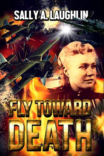 Fly Toward Death: A World War Two Novel by [Sally A. Laughlin]