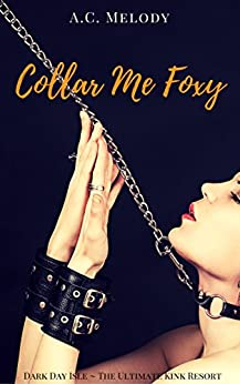 Collar Me Foxy: Dark Day Isle, The Ultimate Kink Resort by [A.C. Melody, Monique Fischer]