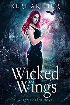 Wicked Wings (The Lizzie Grace Series Book 5) by [Keri Arthur]