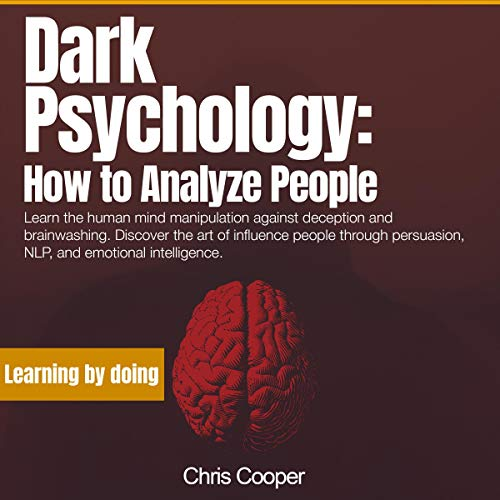 Dark Psychology: How to Analyze People: Learn the Human Mind Manipulation Against Deception and Brainwashing. Discover the Art of Influence People Through Persuasion, NLP, and Emotional Intelligence. Titelbild