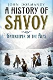 A History of Savoy: Gatekeeper of the Alps