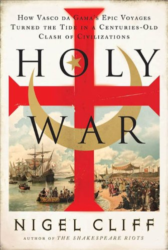 Holy War: How Vasco da Gama\'s Epic Voyages Turned the Tide in a Centuries-Old Clash of Civilizations (English Edition)