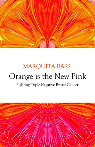 Orange is the New Pink: My Battle with Triple-Negative Breast Cancer (English Edition)