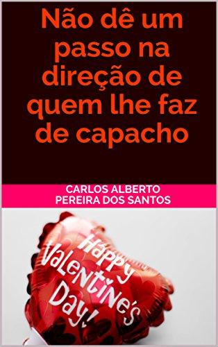 Não dê um passo na direção de quem lhe faz de capacho (Portuguese Edition)