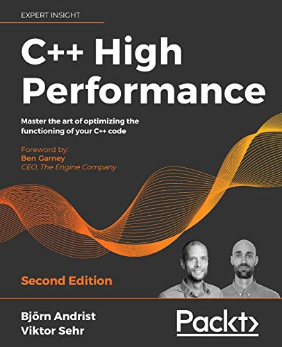 Compare Textbook Prices for C++ High Performance: Master the art of optimizing the functioning of your C++ code 2nd ed. Edition ISBN 9781839216541 by Andrist, Björn,Sehr, Viktor,Garney, Ben