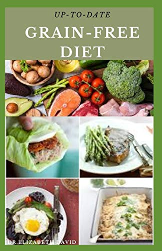 UP-TO-DATE GRAIN-FREE DIET: Simple and Delicious Recipes for Cooking On A Grain Free Diet