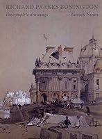Richard Parkes Bonington: The Complete Drawings (Studies in British Art)