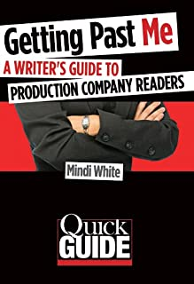 Getting Past Me: A Writer's Guide to Production Company Readers (Quick Guide)
