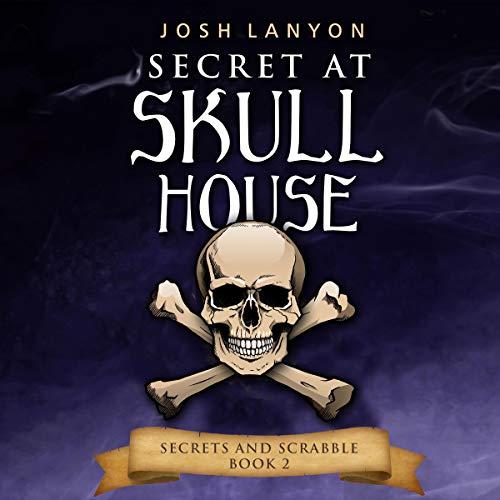 Secret at Skull House: Secrets and Scrabble, Book 2