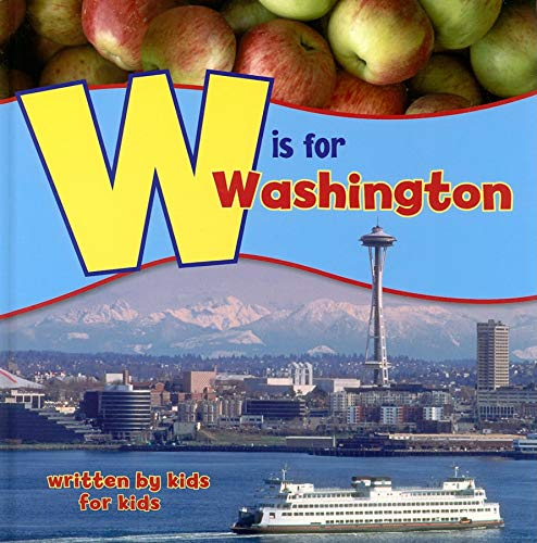 W is for Washington: Written by Kids for Kids (See-My-State Alphabet Book)