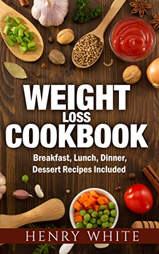 Weight Loss Weight Loss Super Foods Breakfast Dinner Lunch And Dessert Healthy Recipes For You And Your Family Kindle Edition By White Henry Health Fitness Dieting Kindle Ebooks Amazon Com