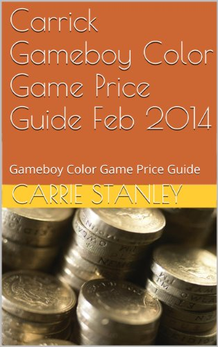 Carrick Gameboy Color Game Price Guide Feb 2014: Gameboy Color Game Price Guide (gameboy color price guide Book 1) (English Edition)