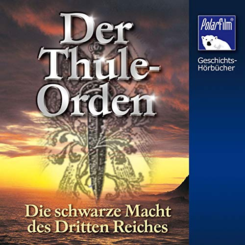 Der Thule-Orden: Die schwarze Macht des Dritten Reiches