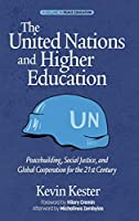 The United Nations and Higher Education: Peacebuilding, Social Justice and Global Cooperation for the 21st Century (Peace Education)