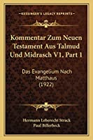Kommentar Zum Neuen Testament Aus Talmud Und Midrasch V1, Part 1: Das Evangelium Nach Matthaus (1922)