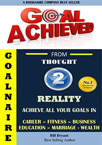 Goalnaire   From Thought 2 Reality  Achieve All Your Goals In Career Fitness Business Education Marriage Wealth
