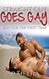 Straight Guy Goes Gay: Gay for the First Time (English Edition)