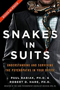 [Paul Babiak, Robert D. Hare]のSnakes in Suits: When Psychopaths Go to Work (English Edition)