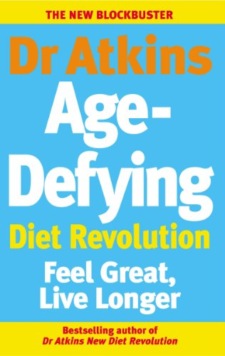 Dr Atkins Age-Defying Diet Revolution: Feel great, live longer (English Edition)