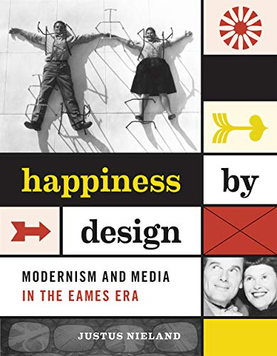 Happiness by Design: Modernism and Media in the Eames Era (English Edition)